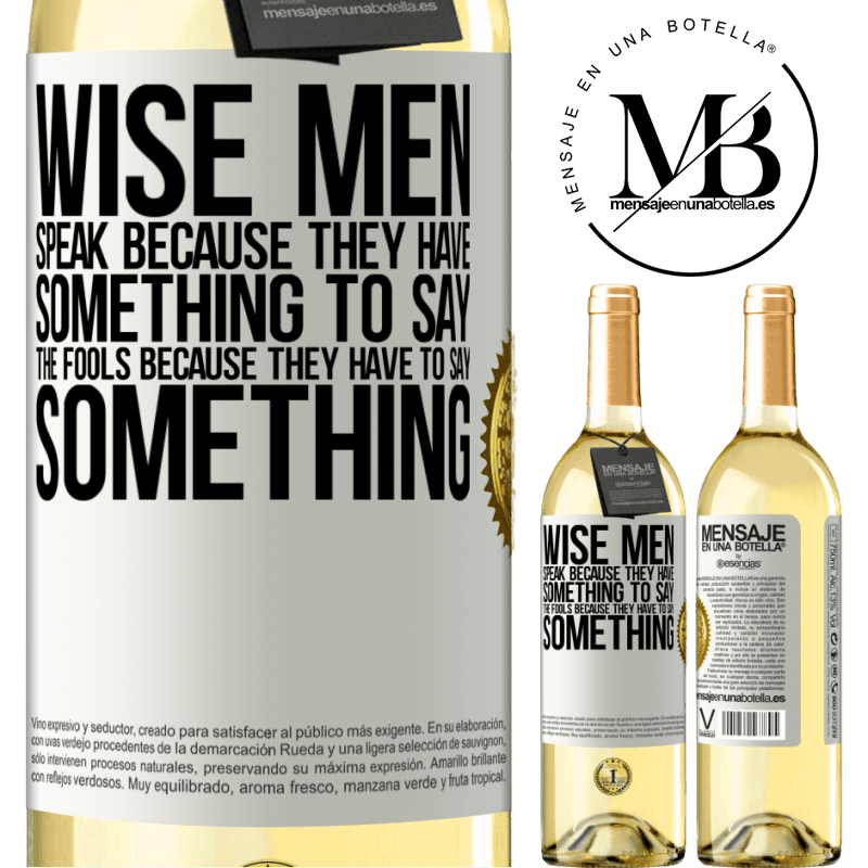 24,95 € Free Shipping | White Wine WHITE Edition Wise men speak because they have something to say the fools because they have to say something White Label. Customizable label Young wine Harvest 2020 Verdejo