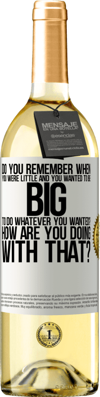 24,95 € Free Shipping | White Wine WHITE Edition do you remember when you were little and you wanted to be big to do whatever you wanted? How are you doing with that? White Label. Customizable label Young wine Harvest 2020 Verdejo