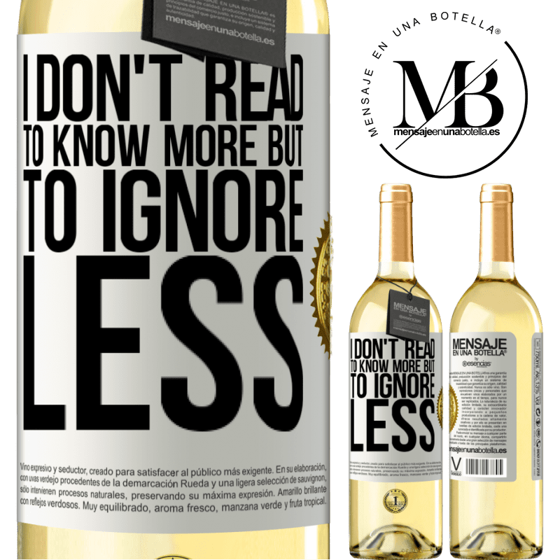 24,95 € Free Shipping   White Wine WHITE Edition I don't read to know more, but to ignore less White Label. Customizable label Young wine Harvest 2020 Verdejo