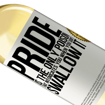 Unique & Personal Expressions. «Pride is the only poison that intoxicates you when you don't swallow it» WHITE Edition
