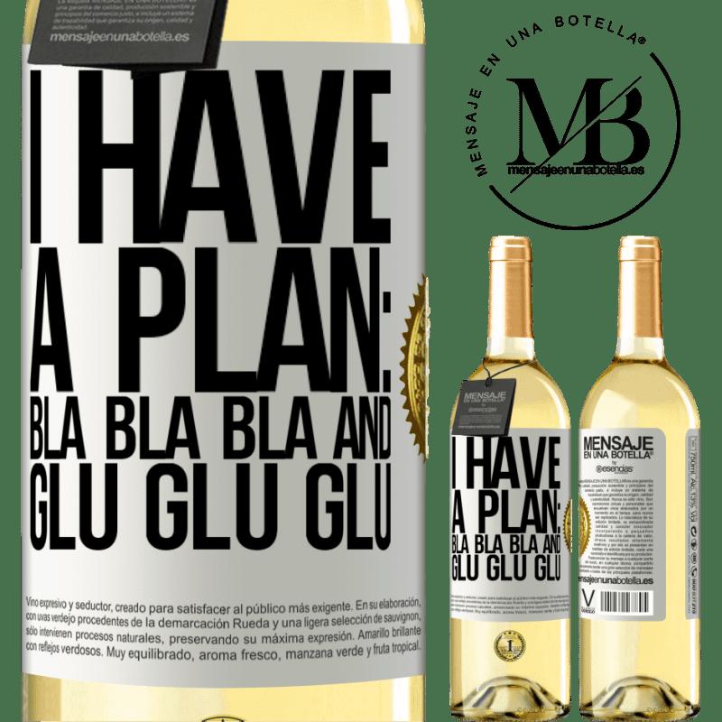 24,95 € Free Shipping | White Wine WHITE Edition I have a plan: Bla Bla Bla and Glu Glu Glu White Label. Customizable label Young wine Harvest 2020 Verdejo