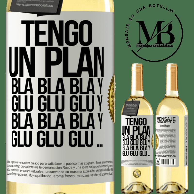 24,95 € Envío gratis | Vino Blanco Edición WHITE Tengo un plan: Bla Bla Bla y Glu Glu Glu Etiqueta Blanca. Etiqueta personalizable Vino joven Cosecha 2020 Verdejo