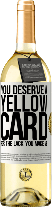 24,95 € Free Shipping | White Wine WHITE Edition You deserve a yellow card for the lack you make me White Label. Customizable label Young wine Harvest 2020 Verdejo