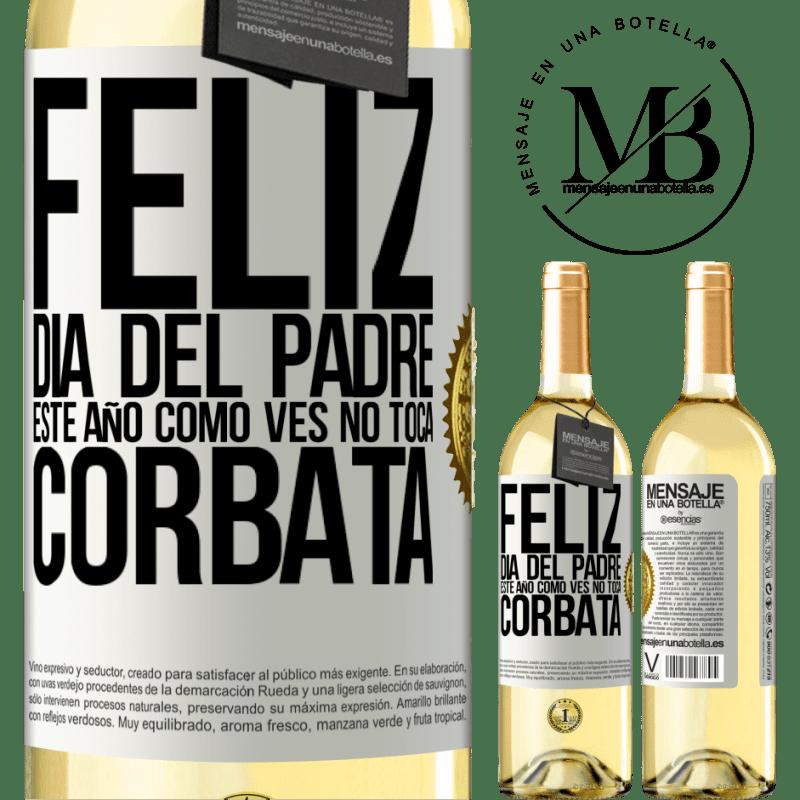 24,95 € Envío gratis | Vino Blanco Edición WHITE Feliz día del padre! Este año, como ves, no toca corbata Etiqueta Blanca. Etiqueta personalizable Vino joven Cosecha 2020 Verdejo