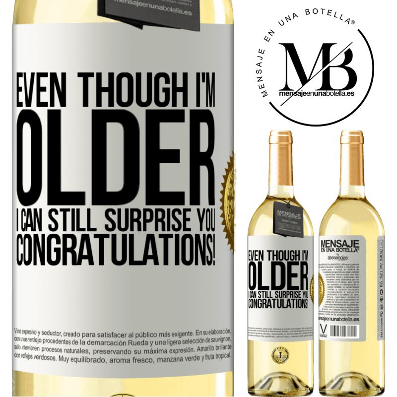 24,95 € Free Shipping   White Wine WHITE Edition Even though I'm older, I can still surprise you. Congratulations! White Label. Customizable label Young wine Harvest 2020 Verdejo