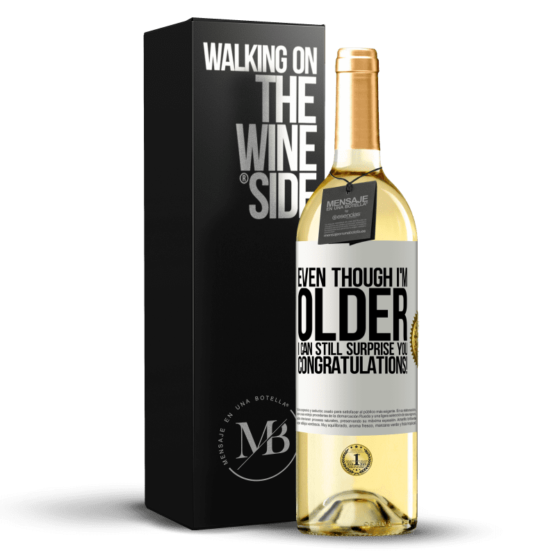 24,95 € Free Shipping | White Wine WHITE Edition Even though I'm older, I can still surprise you. Congratulations! White Label. Customizable label Young wine Harvest 2020 Verdejo