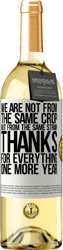 24,95 € Free Shipping   White Wine WHITE Edition We are not from the same crop, but from the same strain. Thanks for everything, one more year White Label. Customizable label Young wine Harvest 2020 Verdejo