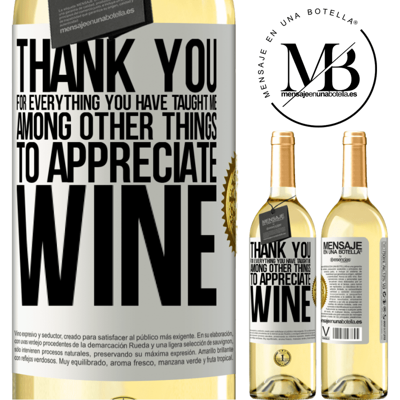 24,95 € Free Shipping | White Wine WHITE Edition Thank you for everything you have taught me, among other things, to appreciate wine White Label. Customizable label Young wine Harvest 2020 Verdejo
