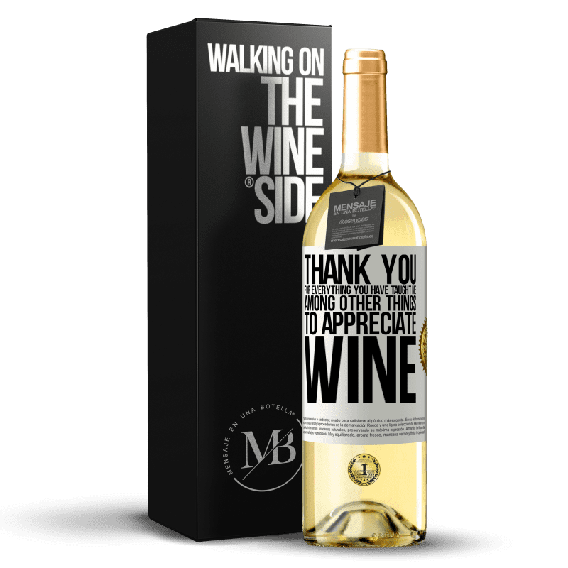 24,95 € Free Shipping   White Wine WHITE Edition Thank you for everything you have taught me, among other things, to appreciate wine White Label. Customizable label Young wine Harvest 2020 Verdejo