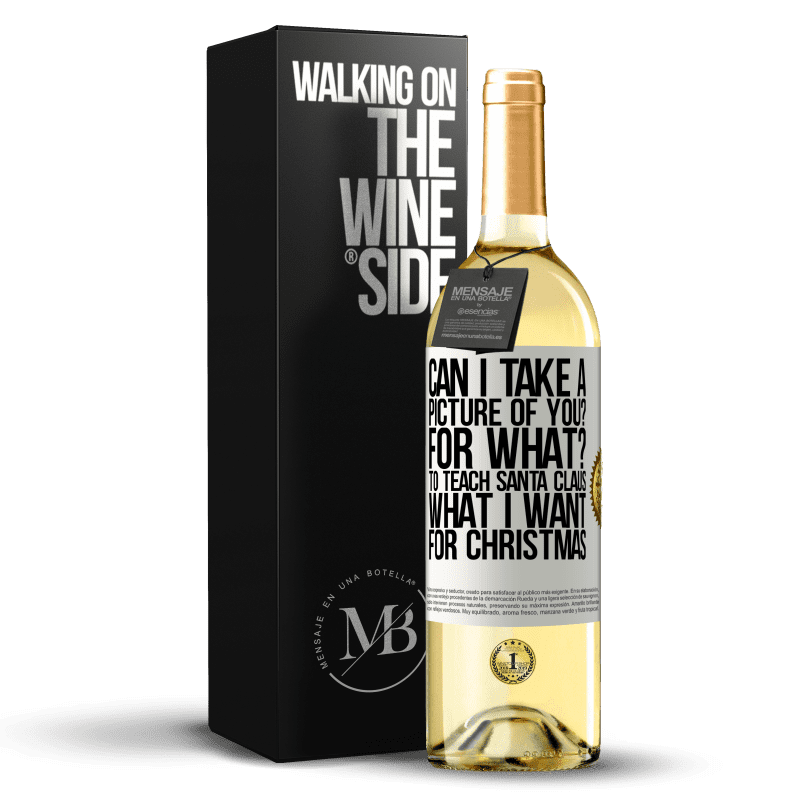 24,95 € Free Shipping | White Wine WHITE Edition Can I take a picture of you? For what? To teach Santa Claus what I want for Christmas White Label. Customizable label Young wine Harvest 2020 Verdejo