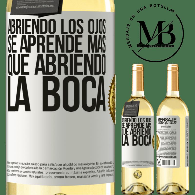24,95 € Envío gratis | Vino Blanco Edición WHITE Abriendo los ojos se aprende más que abriendo la boca Etiqueta Blanca. Etiqueta personalizable Vino joven Cosecha 2020 Verdejo