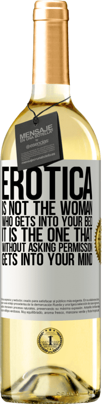 «Erotica is not the woman who gets into your bed. It is the one that without asking permission, gets into your mind» WHITE Edition