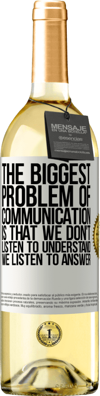 24,95 € Free Shipping   White Wine WHITE Edition The biggest problem of communication is that we don't listen to understand, we listen to answer White Label. Customizable label Young wine Harvest 2020 Verdejo