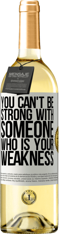 24,95 € Free Shipping | White Wine WHITE Edition You can't be strong with someone who is your weakness White Label. Customizable label Young wine Harvest 2020 Verdejo