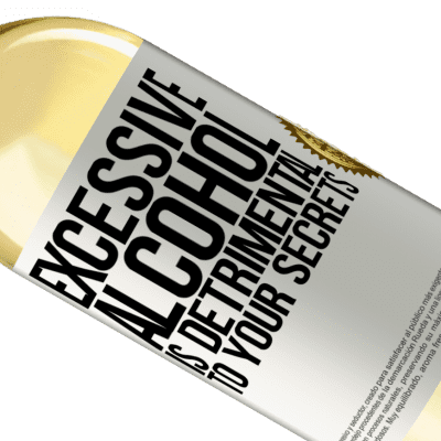 Unique & Personal Expressions. «Excessive alcohol is detrimental to your secrets» WHITE Edition