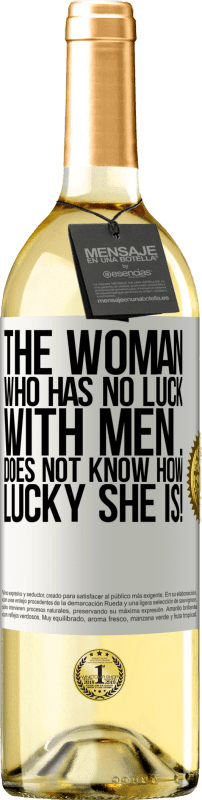 «The woman who has no luck with men ... does not know how lucky she is!» WHITE Edition
