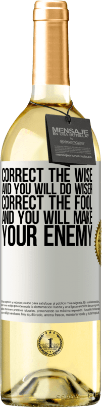 24,95 € Free Shipping | White Wine WHITE Edition Correct the wise and you will do wiser, correct the fool and you will make your enemy White Label. Customizable label Young wine Harvest 2020 Verdejo