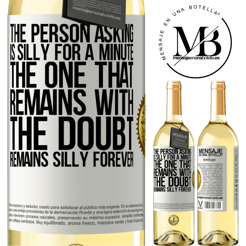 24,95 € Free Shipping | White Wine WHITE Edition The person asking is silly for a minute. The one that remains with the doubt, remains silly forever White Label. Customizable label Young wine Harvest 2020 Verdejo