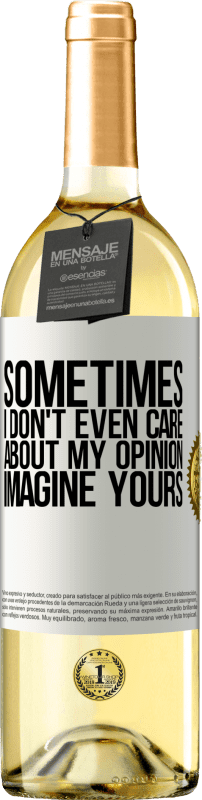 24,95 € Free Shipping | White Wine WHITE Edition Sometimes I don't even care about my opinion ... Imagine yours White Label. Customizable label Young wine Harvest 2020 Verdejo