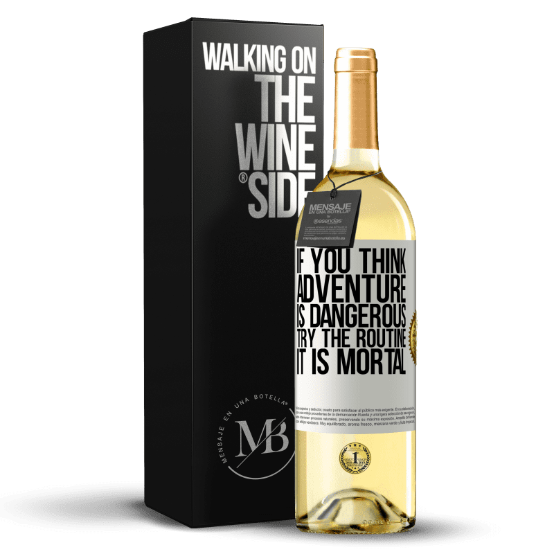 24,95 € Free Shipping | White Wine WHITE Edition If you think adventure is dangerous, try the routine. It is mortal White Label. Customizable label Young wine Harvest 2020 Verdejo