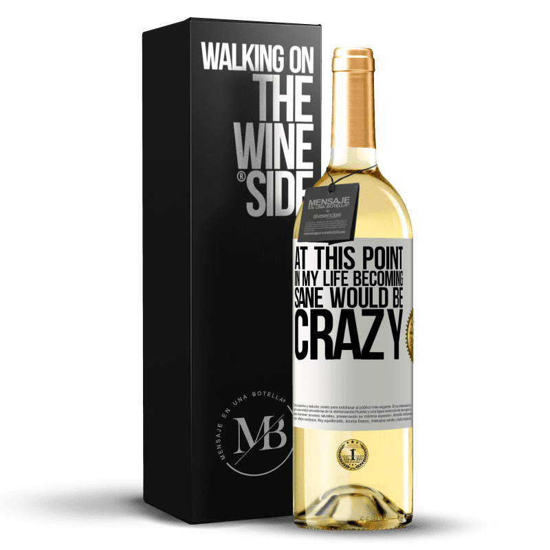 24,95 € Free Shipping | White Wine WHITE Edition At this point in my life becoming sane would be crazy White Label. Customizable label Young wine Harvest 2020 Verdejo
