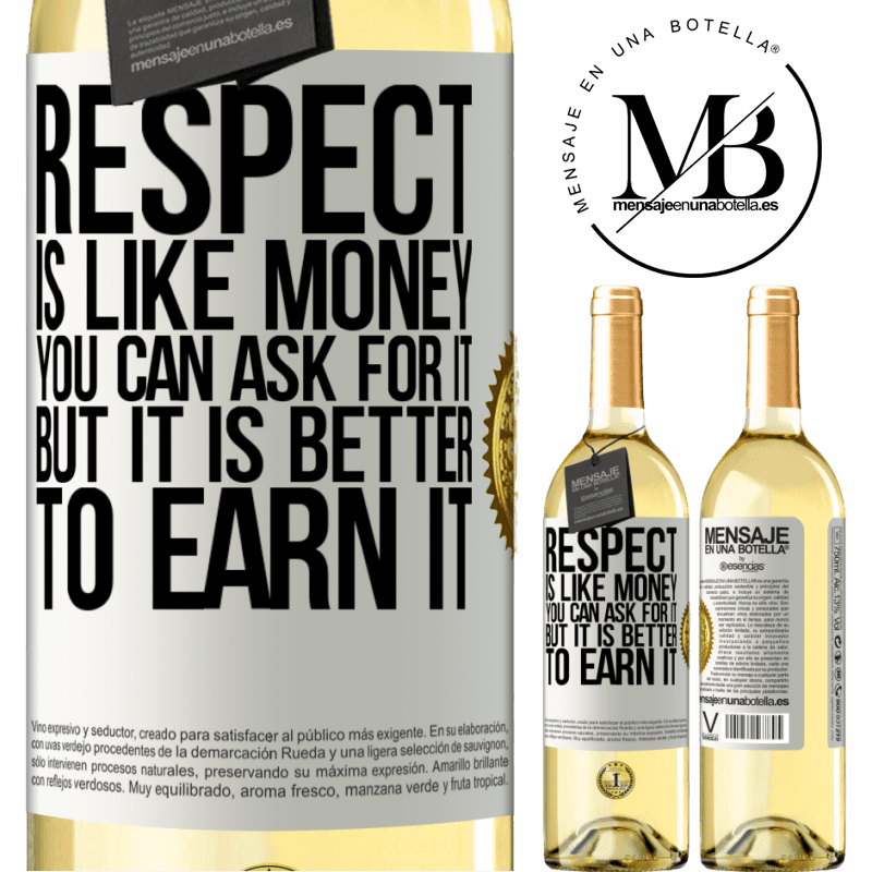 24,95 € Free Shipping | White Wine WHITE Edition Respect is like money. You can ask for it, but it is better to earn it White Label. Customizable label Young wine Harvest 2020 Verdejo
