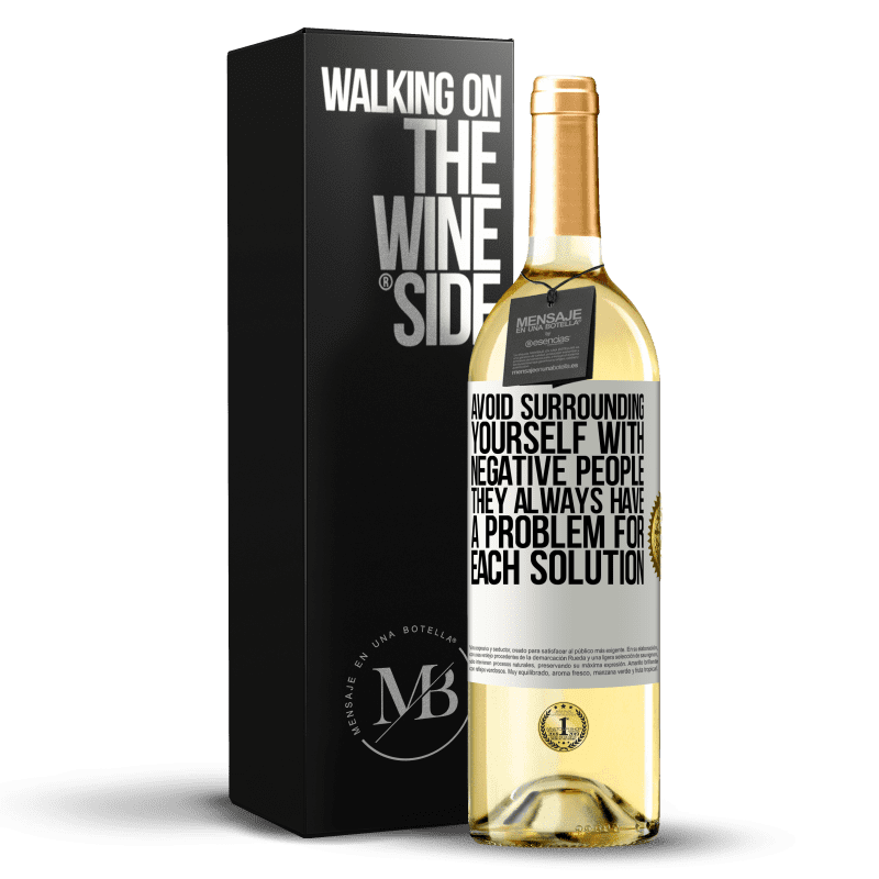 24,95 € Free Shipping | White Wine WHITE Edition Avoid surrounding yourself with negative people. They always have a problem for each solution White Label. Customizable label Young wine Harvest 2020 Verdejo