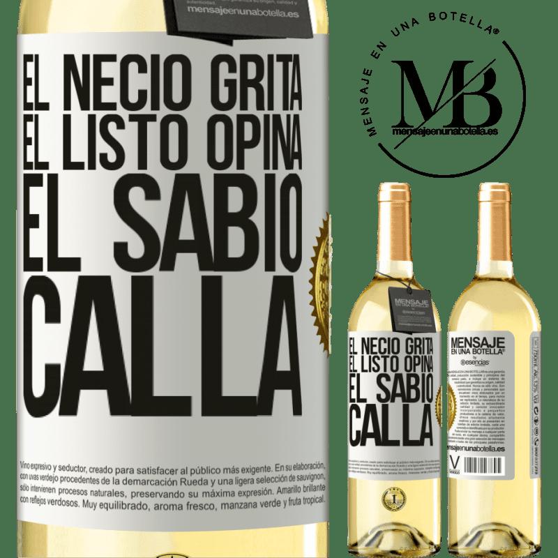 24,95 € Envío gratis   Vino Blanco Edición WHITE El necio grita, el listo opina, el sabio calla Etiqueta Blanca. Etiqueta personalizable Vino joven Cosecha 2020 Verdejo