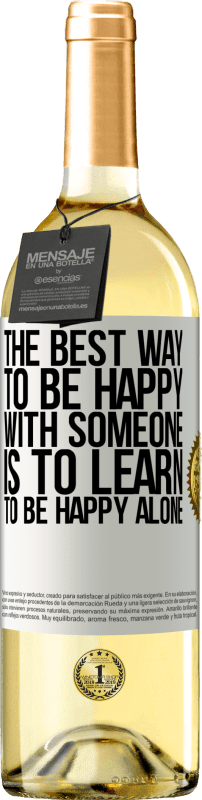 24,95 € Free Shipping   White Wine WHITE Edition The best way to be happy with someone is to learn to be happy alone White Label. Customizable label Young wine Harvest 2020 Verdejo