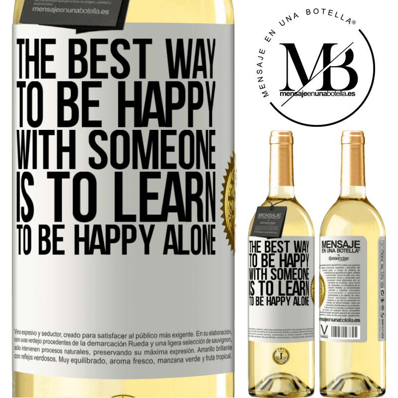 24,95 € Free Shipping | White Wine WHITE Edition The best way to be happy with someone is to learn to be happy alone White Label. Customizable label Young wine Harvest 2020 Verdejo