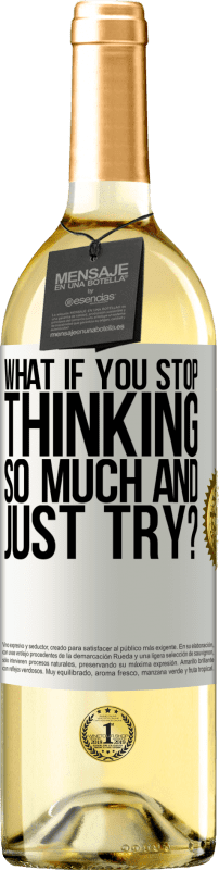 «what if you stop thinking so much and just try?» WHITE Edition