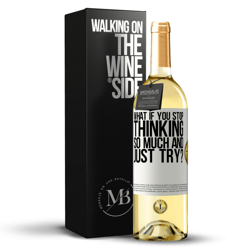 24,95 € Free Shipping   White Wine WHITE Edition what if you stop thinking so much and just try? White Label. Customizable label Young wine Harvest 2020 Verdejo