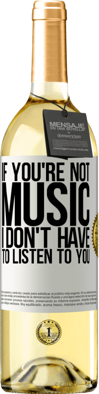 24,95 € Free Shipping   White Wine WHITE Edition If you're not music, I don't have to listen to you White Label. Customizable label Young wine Harvest 2020 Verdejo