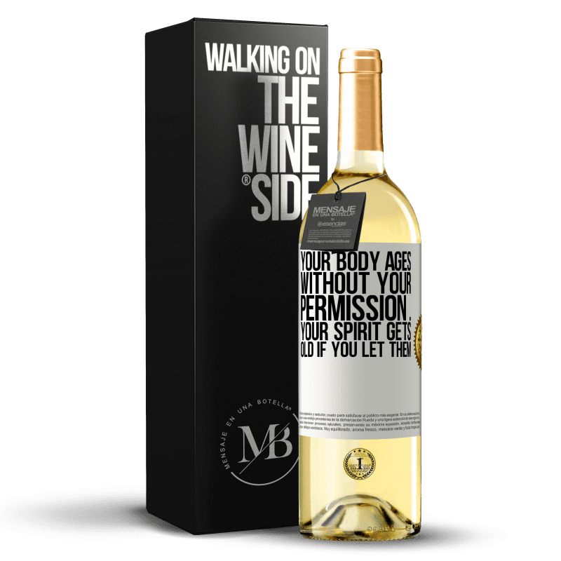 24,95 € Free Shipping | White Wine WHITE Edition Your body ages without your permission ... your spirit gets old if you let them White Label. Customizable label Young wine Harvest 2020 Verdejo