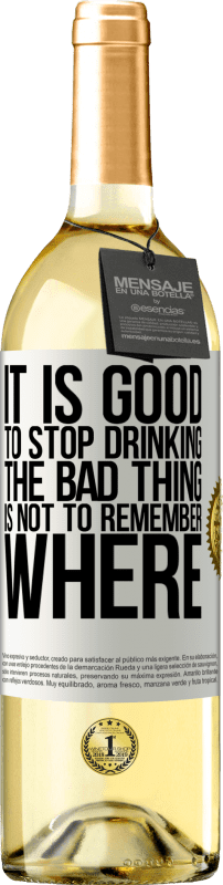 24,95 € Free Shipping   White Wine WHITE Edition It is good to stop drinking, the bad thing is not to remember where White Label. Customizable label Young wine Harvest 2020 Verdejo