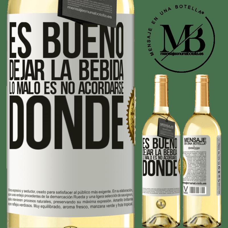 24,95 € Envío gratis | Vino Blanco Edición WHITE Es bueno dejar la bebida, lo malo es no acordarse donde Etiqueta Blanca. Etiqueta personalizable Vino joven Cosecha 2020 Verdejo