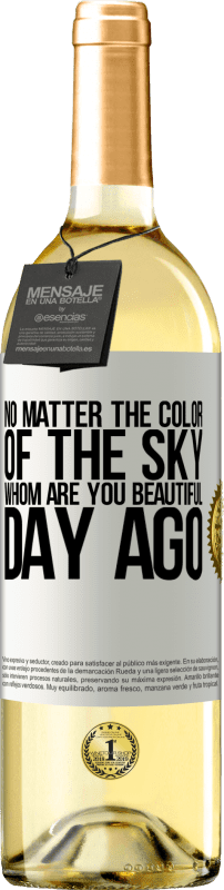 24,95 € Free Shipping | White Wine WHITE Edition No matter the color of the sky. Whom are you beautiful day ago White Label. Customizable label Young wine Harvest 2020 Verdejo