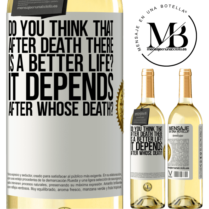 24,95 € Free Shipping | White Wine WHITE Edition do you think that after death there is a better life? It depends, after whose death? White Label. Customizable label Young wine Harvest 2020 Verdejo