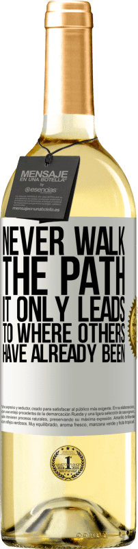 24,95 € Free Shipping | White Wine WHITE Edition Never walk the path, he only leads to where others have already been White Label. Customizable label Young wine Harvest 2020 Verdejo