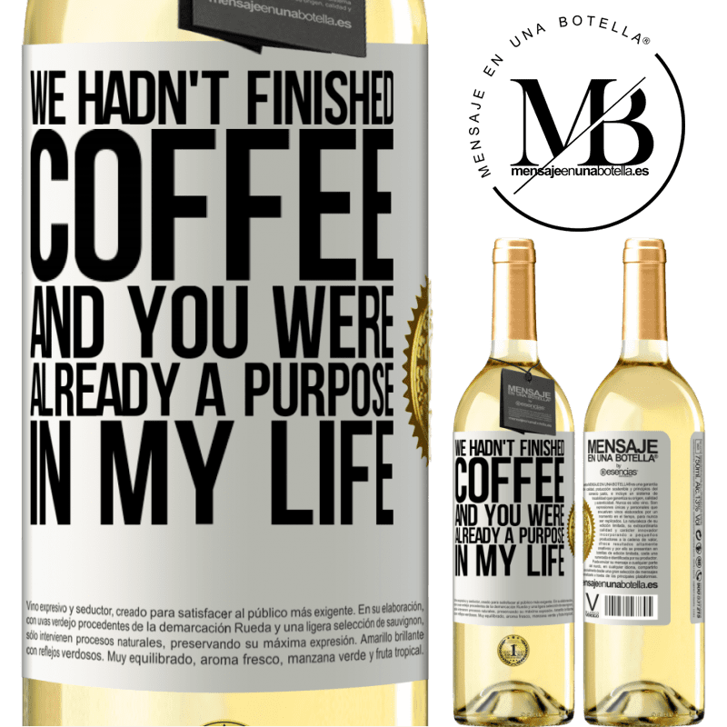 24,95 € Free Shipping | White Wine WHITE Edition We hadn't finished coffee and you were already a purpose in my life White Label. Customizable label Young wine Harvest 2020 Verdejo