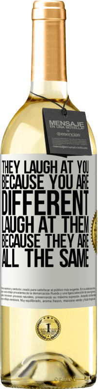 «They laugh at you because you are different. Laugh at them, because they are all the same» WHITE Edition