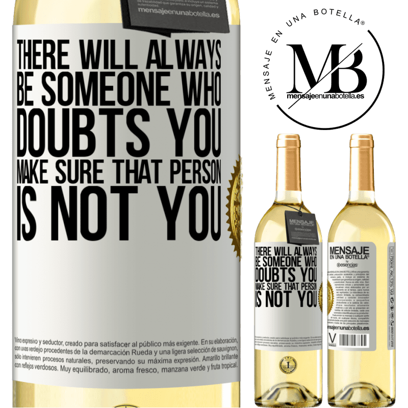 24,95 € Free Shipping | White Wine WHITE Edition There will always be someone who doubts you. Make sure that person is not you White Label. Customizable label Young wine Harvest 2020 Verdejo
