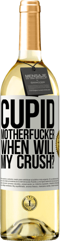 24,95 € Free Shipping | White Wine WHITE Edition Cupid motherfucker, when will my crush? White Label. Customizable label Young wine Harvest 2020 Verdejo