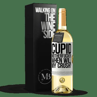 «Cupid motherfucker, when will my crush?» WHITE Edition