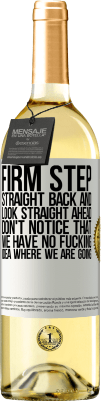 24,95 € Free Shipping | White Wine WHITE Edition Firm step, straight back and look straight ahead. Don't notice that we have no fucking idea where we are going White Label. Customizable label Young wine Harvest 2020 Verdejo