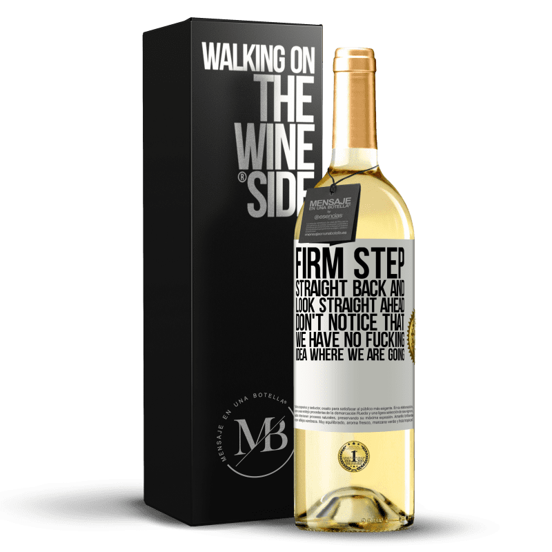 24,95 € Free Shipping   White Wine WHITE Edition Firm step, straight back and look straight ahead. Don't notice that we have no fucking idea where we are going White Label. Customizable label Young wine Harvest 2020 Verdejo