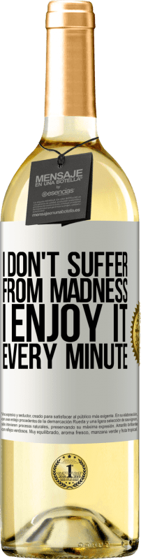 24,95 € Free Shipping | White Wine WHITE Edition I don't suffer from madness ... I enjoy it every minute White Label. Customizable label Young wine Harvest 2020 Verdejo