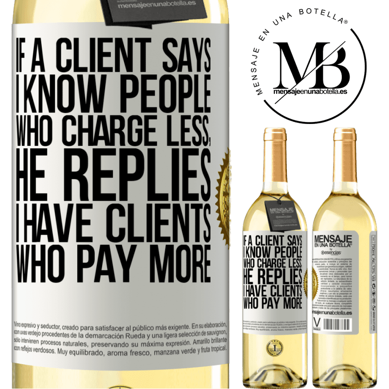 24,95 € Free Shipping | White Wine WHITE Edition If a client says I know people who charge less, he replies I have clients who pay more White Label. Customizable label Young wine Harvest 2020 Verdejo