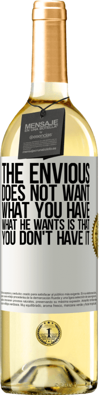 24,95 € Free Shipping | White Wine WHITE Edition The envious does not want what you have. What he wants is that you don't have it White Label. Customizable label Young wine Harvest 2020 Verdejo
