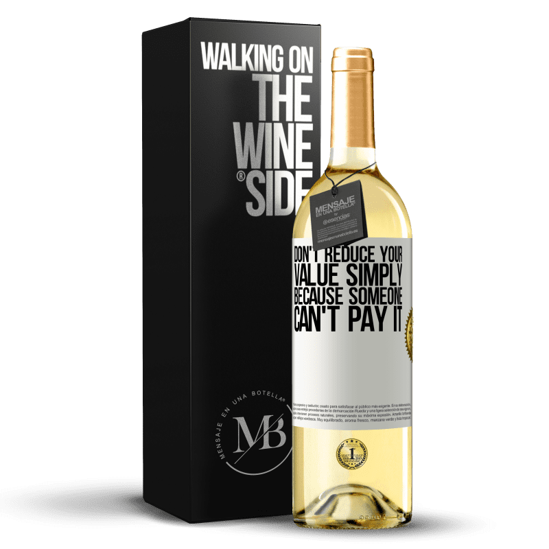 24,95 € Free Shipping | White Wine WHITE Edition Don't reduce your value simply because someone can't pay it White Label. Customizable label Young wine Harvest 2020 Verdejo
